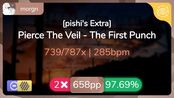 morgn | Pierce The Veil - The First Punch [pishi's Extra] +HDDT 97.69% { 658pp 2