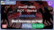 [Live] Varvalian | RIOT - Overkill [Eternal Death] +HR 99.59% {#4 534pp FC} - os
