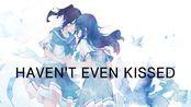 丨丨:Haven't Even Kissed . . .