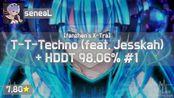 seneaL | DJ S3RL - T-T-Techno [fanzhen's X-Tra] +HDDT (nold_1702, 7.80) 98.06%