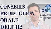 Conseils PRODUCTION ORALE DELF B2 - Cours de franais