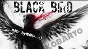 【口爸力作&自制谱面】BlackBird黑鸟(双难度)imd:鬼晨(>﹏<)/