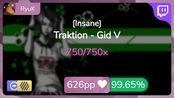 [Live] RyuK | Traktion - Gid V [Insane] 1st +HDDT FC 99.65% {#1 Loved FC} - osu!