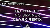DJ Khaledfeat feat. Justin Bieber - No Brainer (Clarx Remix)