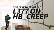 【CSKZCN】ROTW #11:L377 on hb_Creep