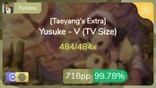 Ralidea | Yusuke - V (TV Size) [Taeyang's Extra] +HDDT 99.78% {#2 718pp FC} - os