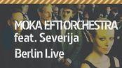 Moka Efti Orchestra feat. Severija @ Berlin Live