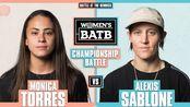 WBATB 冠军争夺赛   Monica Torres vs. Alexis Sablone 1080p
